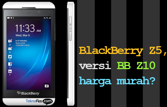 BlackBerry Z5, Versi BB Z10 Harga Murah Muncul di Internet