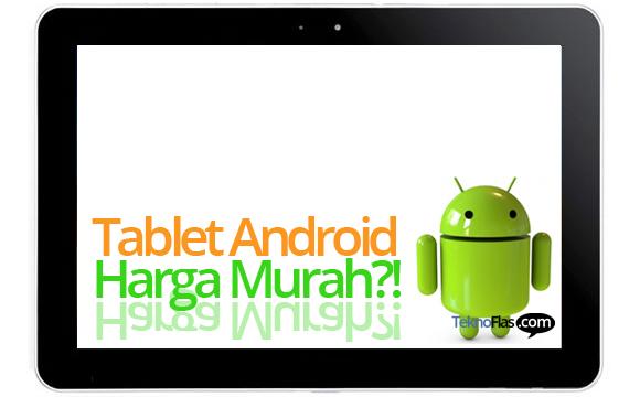 Tablet Android Harga Murah Dibawah Rp 1 Juta Segera Hadir?