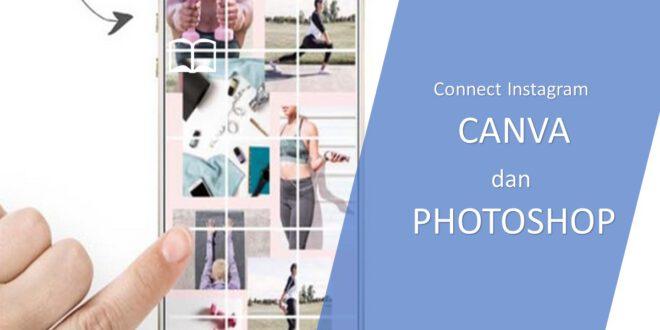 ingin Feed iG Connect ke Canva dan Photoshop, Lakukan ini