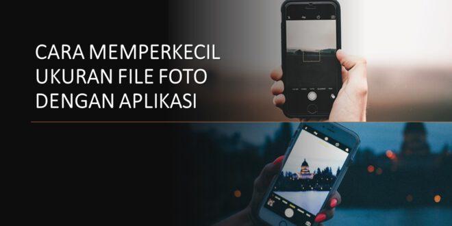 cara memperkecil ukuran file foto dengan aplikasi